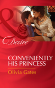 Conveniently His Princess (Mills & Boon Desire) (Married by Royal Decree, Book 2)