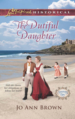 The Dutiful Daughter (Mills & Boon Love Inspired Historical) (Sanctuary Bay, Book 1)
