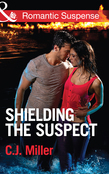 Shielding the Suspect (Mills & Boon Romantic Suspense)