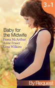 Baby for the Midwife: The Midwife's Baby / Spanish Doctor, Pregnant Midwife / Countdown to Baby (Mills & Boon By Request)