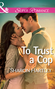 To Trust a Cop (Mills & Boon Superromance)