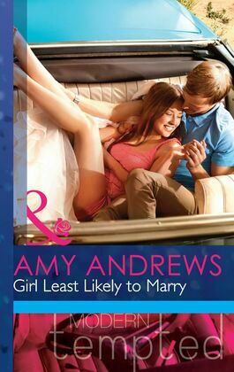 Girl Least Likely to Marry (Mills & Boon Modern Tempted) (The Wedding Season, Book 2)