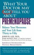 What Your Doctor May Not Tell You About(TM): Premenopause: Balance Your Hormones and Your Life from Thirty to Fifty