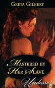 Mastered By Her Slave (Mills & Boon Historical Undone)