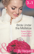 Bride Under the Mistletoe: The Magic of a Family Christmas (Christmas Treats, Book 4) / His Mistletoe Bride / Under the Boss's Mistletoe (Christmas Treats, Book 2) (Mills & Boon By Request)