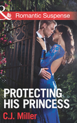 Protecting His Princess (Mills & Boon Romantic Suspense)