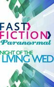 Night of the Living Wed (Fast Fiction)