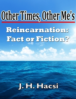 Other Times, Other Me's: Reincarnation - Fact or Fiction?