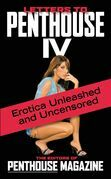 Letters to Penthouse IV: They Stop at Nothing - and They Tell It All!
