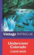 Undercover Colorado (Mills & Boon Intrigue) (Rocky Mountain Safe House, Book 1)
