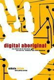 Digital Aboriginal: The Direction of Business Now: Instinctive, Nomadic, and Ever-Changing