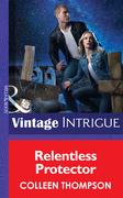 Relentless Protector (Mills & Boon Intrigue) (Thriller, Book 15)