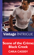 Scene of the Crime: Black Creek (Mills & Boon Intrigue)