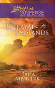 Betrayal in the Badlands (Mills & Boon Love Inspired)