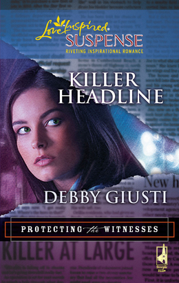 Killer Headline (Mills & Boon Love Inspired) (Protecting the Witnesses, Book 2)
