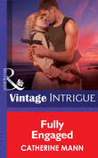 Fully Engaged (Mills & Boon Intrigue) (Wingmen Warriors, Book 11)