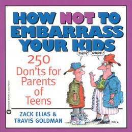 How Not to Embarrass Your Kids: 250 Don'ts for Parents of Teens