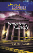 Protective Custody (Mills & Boon Love Inspired)