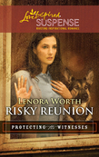 Risky Reunion (Mills & Boon Love Inspired) (Protecting the Witnesses, Book 6)