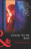 Good To Be Bad (Mills & Boon Blaze)