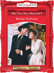 Did You Say Married?! (Mills & Boon Desire)