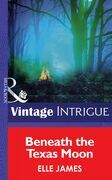 Beneath The Texas Moon (Mills & Boon Intrigue) (Eclipse, Book 17)