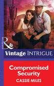Compromised Security (Mills & Boon Intrigue) (Safe House: Mesa Verde, Book 2)