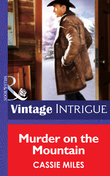 Murder on the Mountain (Mills & Boon Intrigue) (Rocky Mountain Safe House, Book 2)