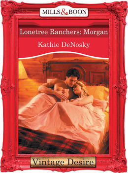 Lonetree Ranchers: Morgan (Mills & Boon Desire) (Lonetree Ranchers, Book 2)