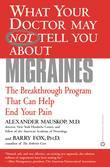 What Your Doctor May Not Tell You About(TM): Migraines: The Breakthrough Program That Can Help End Your Pain