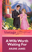 A Wife Worth Waiting For (Mills & Boon Vintage Love Inspired)