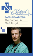 The Fiancée He Can't Forget (Mills & Boon Medical)