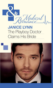 The Playboy Doctor Claims His Bride (Mills & Boon Medical)