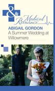 A Summer Wedding At Willowmere (Mills & Boon Medical)