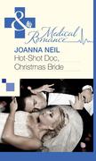 Hot-Shot Doc, Christmas Bride (Mills & Boon Medical)