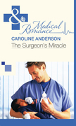 The Surgeon's Miracle (Mills & Boon Medical)