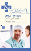 Dr Drop-Dead Gorgeous (Mills & Boon Medical)