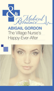 The Village Nurse's Happy-Ever-After (Mills & Boon Medical)