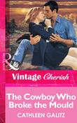 The Cowboy Who Broke The Mold (Mills & Boon Vintage Cherish)