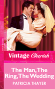 The Man, The Ring, The Wedding (Mills & Boon Vintage Cherish)