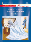 Have Gown, Need Groom (Mills & Boon American Romance)