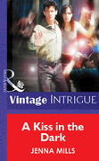 A Kiss In The Dark (Mills & Boon Vintage Intrigue)