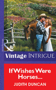 If Wishes Were Horses... (Mills & Boon Vintage Intrigue)