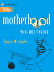Motherhood Without Parole (Mills & Boon M&B)
