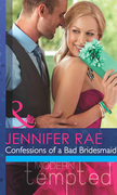 Confessions Of A Bad Bridesmaid (Mills & Boon Modern Tempted)