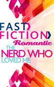 The Nerd Who Loved Me (Fast Fiction)