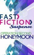 Operation Second Honeymoon (Fast Fiction)