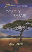 Deadly Safari (Mills & Boon Love Inspired Suspense)