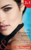His Permanent Mistress: Mistress Under Contract (Kept for His Pleasure, Book 3) / Two-Week Mistress / Temporary Boss, Permanent Mistress (Mills & Boon By Request)