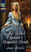 The Rebel Captain's Royalist Bride (Mills & Boon Historical)